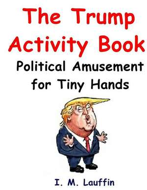 The Trump Activity Book de Lauffin, I. M.
