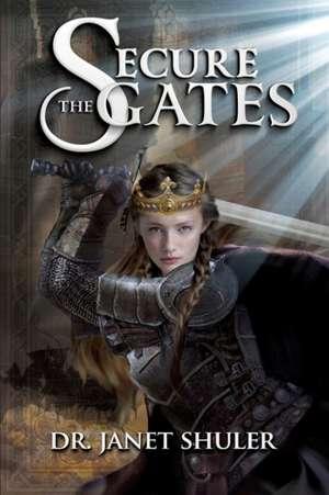Secure the Gates! de Dr Janet Shuler