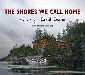 The Shores We Call Home: The Art of Carol Evans de Carol Evans