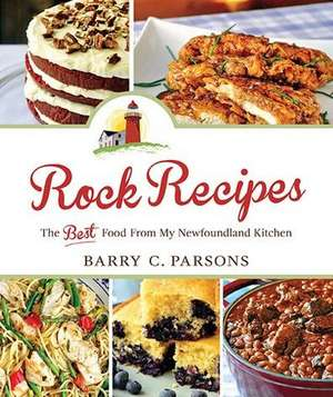 Rock Recipes: The Best Food from My Newfoundland Kitchen de Barry C. Parsons