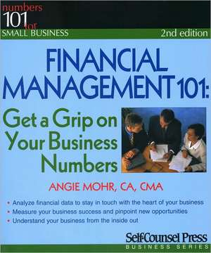 Financial Management 101:  Get a Grip on Your Business Numbers de Angie Mohr