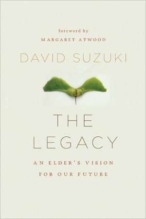 The Legacy: An Elder's Vision for Our Sustainable Future de David Suzuki