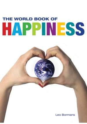 The World Book of Happiness:  The Knowledge and Wisdom of One Hundred Happiness Professors from All Around the World de Leo Bormans