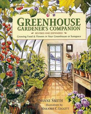 Greenhouse Gardener's Companion:  Growing Food & Flowers in Your Greenhouse or Sunspace de Shane Smith