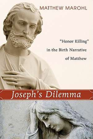 "Joseph's Dilemma:  ""Honor Killing"" in the Birth Narrative of Matthew de Matthew J. Marohl"