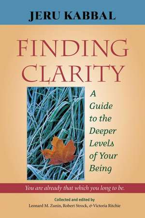 Finding Clarity:  A Guide to the Deeper Levels of Your Being de Jeru Kabbal