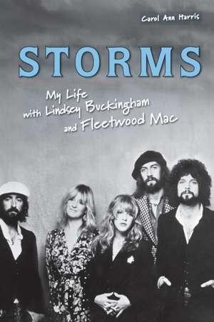 Storms: My Life with Lindsey Buckingham and Fleetwood Mac de Carol Ann Harris