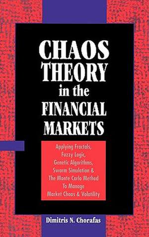 Chaos Theory in the Financial Markets:  Applying Fractals, Fuzzy Logic, Genetic Algorithms, Swarm Simulation & the Monte Carlo Method to Manage Market de Ditmitris N. Chorafas