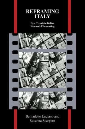 Reframing Italy:  New Trends in Italian Women's Filmmaking de Bernadette Luciano
