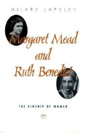 Margaret Mead and Ruth Benedict: The Kinship of Women de Hilary Lapsley