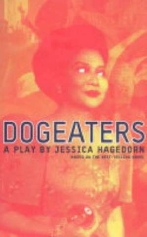 Dogeaters:  A Play about the Philippines de Jessica Tarahata Hagedorn