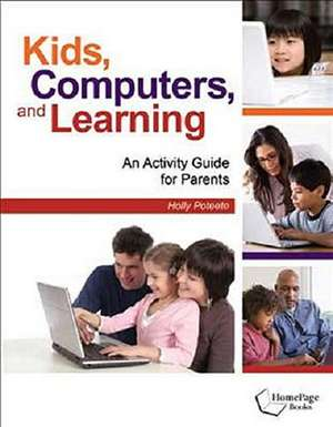 Kids, Computers, and Learning: An Activity Guide for Parents de Holly Poteete