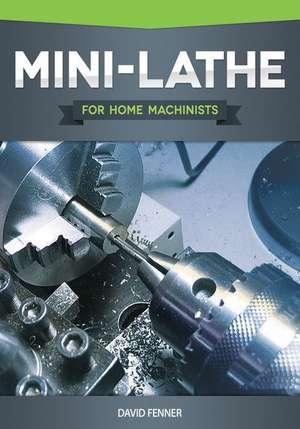 Mini-Lathe for Home Machinists de David Fenner