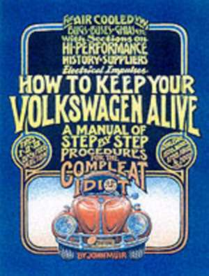 How to Keep Your Volkswagen Alive: A Manual of Step-by-Step Procedures for the Compleat Idiot de Peter Aschwanden