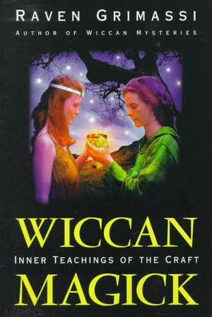 Wiccan Magick:  Inner Teachings of the Craft de Raven Grimassi