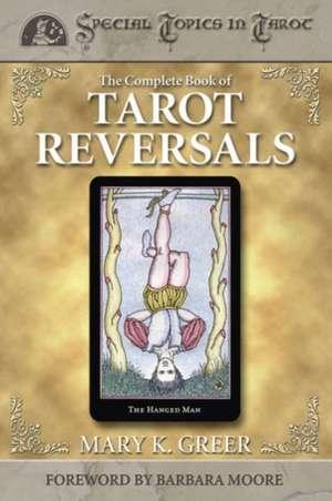 The Complete Book of Tarot Reversals de Mary K. Greer