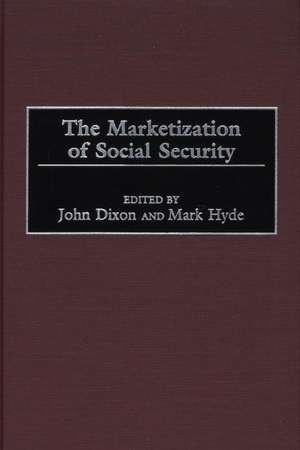 The Marketization of Social Security de John Dixon