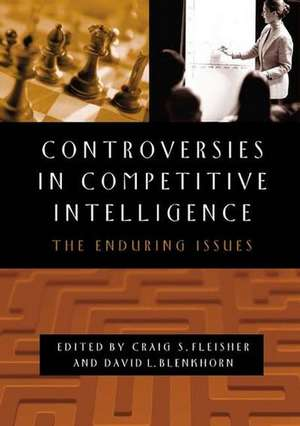 Controversies in Competitive Intelligence:  The Enduring Issues de Craig S. Fleisher