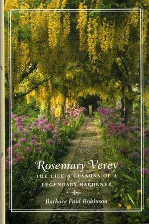 Rosemary Verey:  The Life & Lessons of a Legendary Gardener de Barbara Paul Robinson