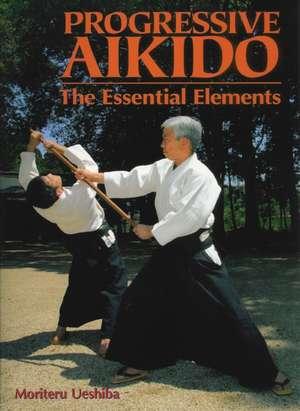 Progressive Aikido: The Essential Elements de Moriteru Ueshiba