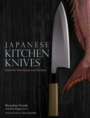Japanese Kitchen Knives: Essential Techniques And Recipes de Kate Klippensteen