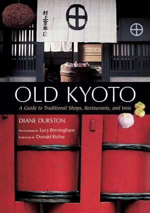 Old Kyoto: A Guide To Traditional Shops, Restaurants, And Inns de Donald Richie