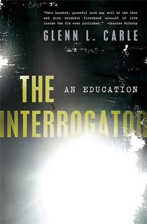 The Interrogator: An Education de Glenn L. Carle