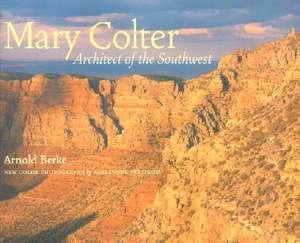 Mary Colter:  Architect of the Southwest de Arnold Berke