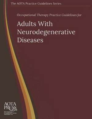 Occupational Therapy Practice Guidelines for Adults with Neurodegenerative Diseases