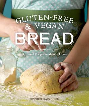 Gluten-Free & Vegan Bread:  Artisanal Recipes to Make at Home de Jennifer Katzinger
