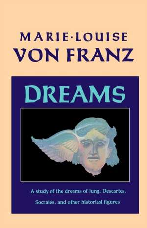 Dreams:  A Study of the Dreams of Jung, Descartes, Socrates, and Other Historical Figures de Marie-Louise von Franz