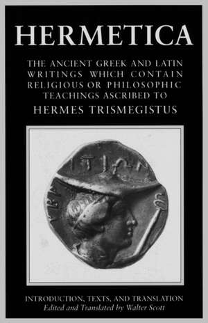 Hermetica Volume 1 Introduction, Texts, and Translation:  The Ancient Greek and Latin Writings Which Contain Religious or Philosophic Teachings Ascribe de Walter Scott