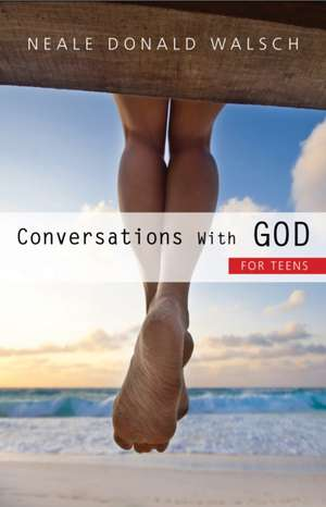 Conversations with God for Teens de Neale Donald Walsch