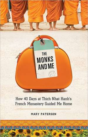 The Monks and Me:  How 40 Days in Thich Nhat Hanh's French Monastery Guided Me Home de Mary Paterson