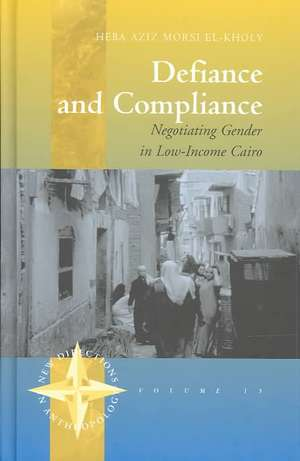 Defiance and Compliance:  Negotiating Gender in Low-Income Cairo de Heba Aziz El-Kholy