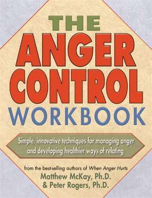 The Anger Control Workbook:  Getting Through Treatment and Getting Back to Your Life de Mathew McKay