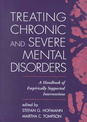 Treating Chronic and Severe Mental Disorders:  A Handbook of Empirically Supported Interventions de David  H. Barlow