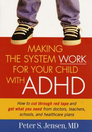Making the System Work for Your Child with ADHD de Peter S. Jensen
