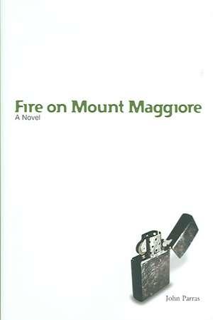 Fire on Mount Maggiore: A Novel de John Parras