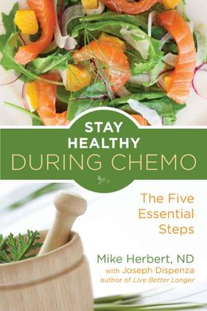 Stay Healthy During Chemo:  The Five Essential Steps de Mike Herbert Nd