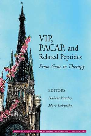 VIP, PACAP, and Related Peptides: From Gene to Therapy, Volume 1070 de Hubert Vaudry