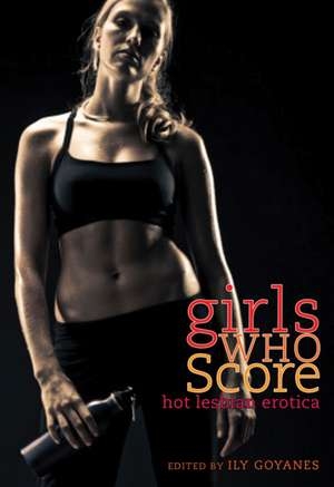 Girls Who Score: Hot Lesbian Erotica de Ily Goyanes