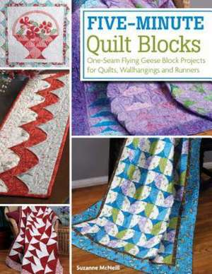 Five-Minute Quilt Blocks:  One-Seam Flying Geese Block Projects for Quilts, Wallhangings and Runners de Suzanne McNeill