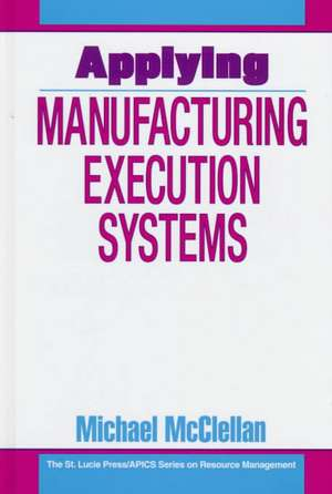 Applying Manufacturing Execution Systems de Michael McClellan