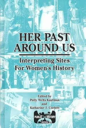 "Her Past Around Us: ""Interpreting Sites for Women's History"" de Polly Welts Kaufman"