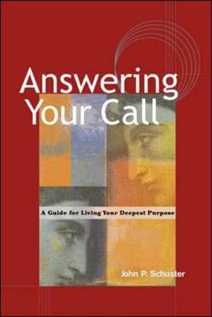 Answering Your Call - A Guide for Living Your Deepsent Purpose de Schuster