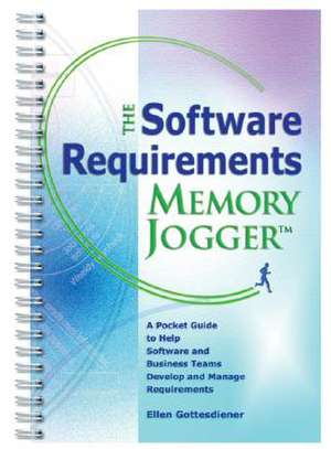 The Software Requirements Memory Jogger:  A Pocket Guide to Help Software and Business Teams Develop and Manage Requirements de Ellen Gottesdiener