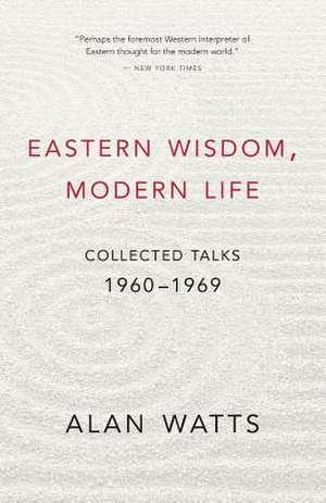 Eastern Wisdom, Modern Life:  1960-1969 de Alan W. Watts