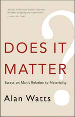 Does It Matter?:  Essays on Man's Relation to Materiality de Alan W. Watts