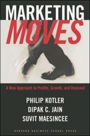 Marketing Moves: A New Approach to Profits, Growth, and Renewal de Philip Kotler